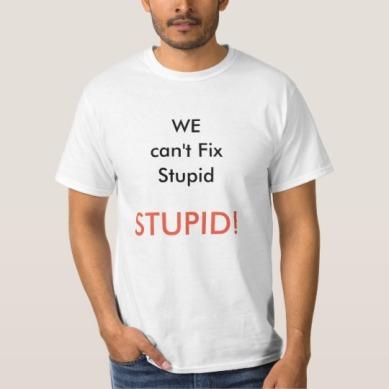 we_cant_fix_stupid_stupid_01